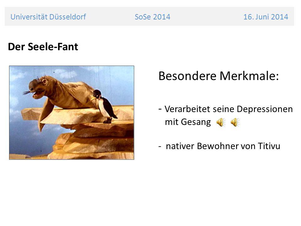 Der Seele-Fant Besondere Merkmale: - Verarbeitet seine Depressionen mit Gesang - nativer Bewohner von Titivu Universität Düsseldorf SoSe 2014 16.