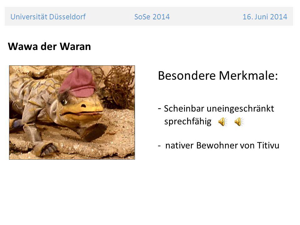Wawa der Waran Besondere Merkmale: - Scheinbar uneingeschränkt sprechfähig - nativer Bewohner von Titivu Universität Düsseldorf SoSe 2014 16.