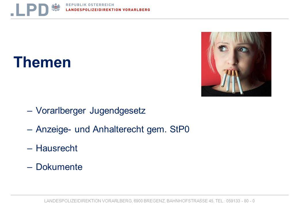 LANDESPOLIZEIDIREKTION VORARLBERG, 6900 BREGENZ, BAHNHOFSTRASSE 45, TEL.: 059133 - 80 - 0 Themen –Vorarlberger Jugendgesetz –Anzeige- und Anhalterecht gem.