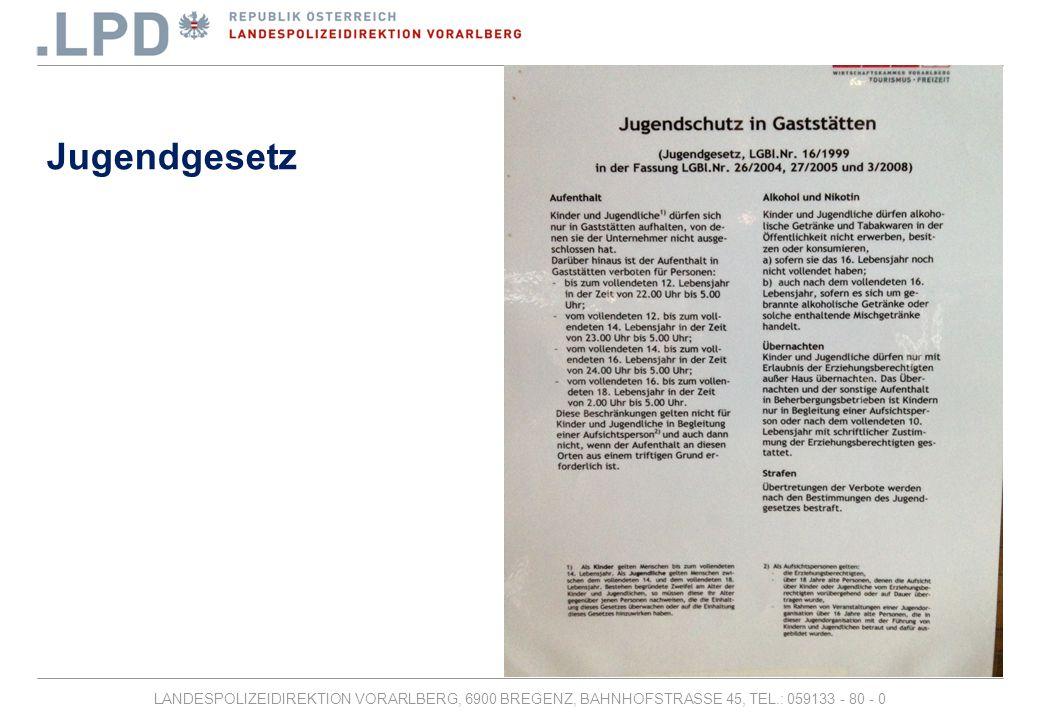 LANDESPOLIZEIDIREKTION VORARLBERG, 6900 BREGENZ, BAHNHOFSTRASSE 45, TEL.: 059133 - 80 - 0 Jugendgesetz