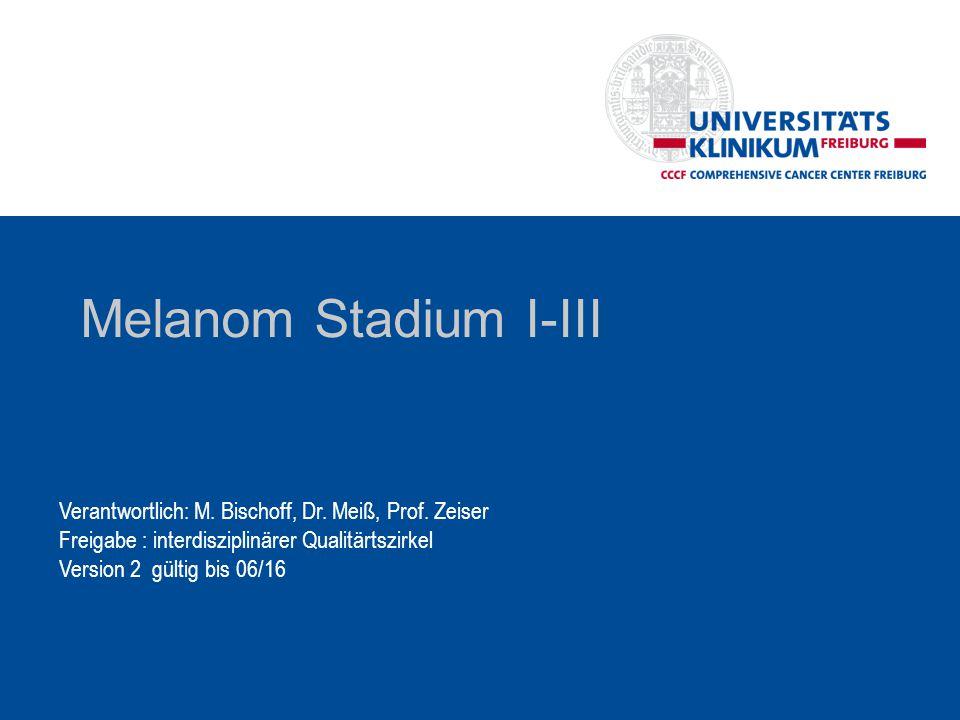 Melanom Stadium I-III Verantwortlich: M.Bischoff, Dr.