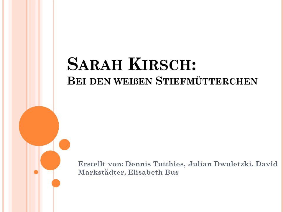 Q UELLEN  Wikipedia.de/wiki/Sarah_Kirsch  http://www.univie.ac.at/Germanistik/schrodt/gra mmatik/Kirsch.html  http://www.abiunity.de/thread.php?postid=18447 8  http://www.deutschboard.de/topic,185,-sarah- kirsch-undquot%3Bbei-den-wei%C3%9Fen- stiefmuett  http://www.abipur.de/referate/stat/673272100.ht ml erchenundquot%3B-(196.html