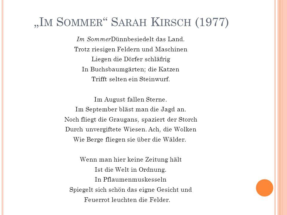 """""""I M S OMMER """" S ARAH K IRSCH (1977) Im Sommer Dünnbesiedelt das Land. Trotz riesigen Feldern und Maschinen Liegen die Dörfer schläfrig In Buchsbaumgä"""