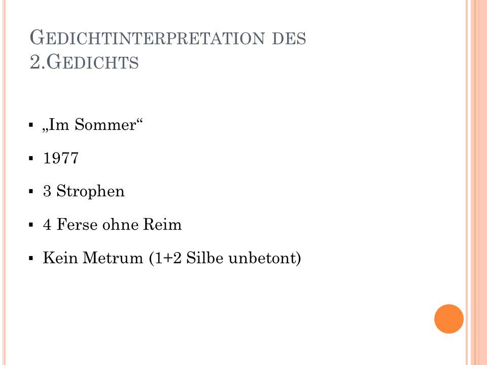 """G EDICHTINTERPRETATION DES 2.G EDICHTS  """"Im Sommer""""  1977  3 Strophen  4 Ferse ohne Reim  Kein Metrum (1+2 Silbe unbetont)"""