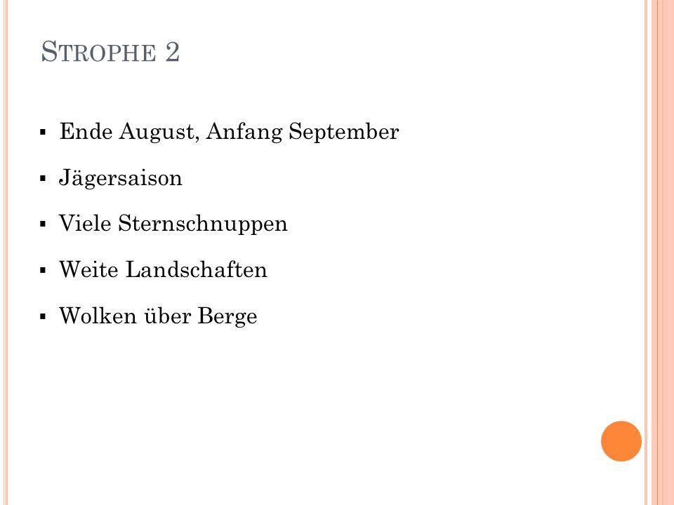 S TROPHE 2  Ende August, Anfang September  Jägersaison  Viele Sternschnuppen  Weite Landschaften  Wolken über Berge