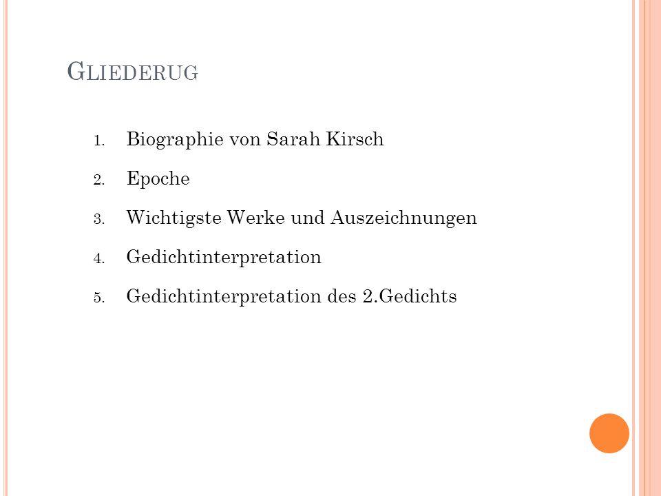 1. Biographie von Sarah Kirsch 2. Epoche 3. Wichtigste Werke und Auszeichnungen 4. Gedichtinterpretation 5. Gedichtinterpretation des 2.Gedichts G LIE
