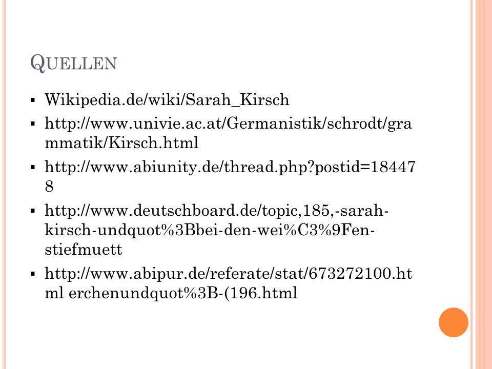Q UELLEN  Wikipedia.de/wiki/Sarah_Kirsch  http://www.univie.ac.at/Germanistik/schrodt/gra mmatik/Kirsch.html  http://www.abiunity.de/thread.php?pos