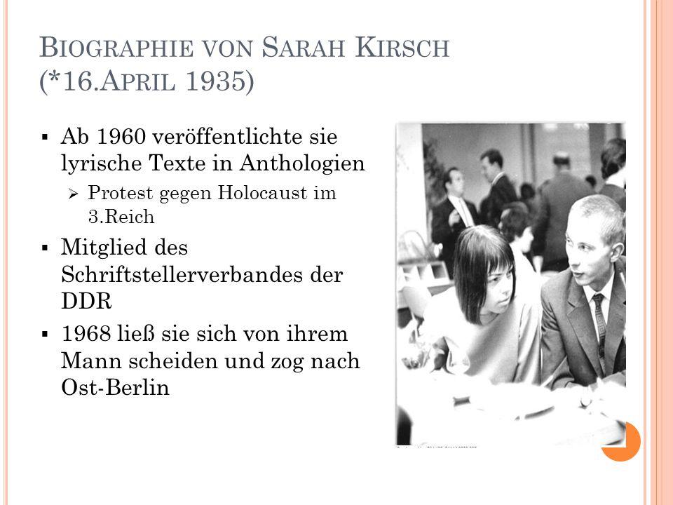 B IOGRAPHIE VON S ARAH K IRSCH (*16.A PRIL 1935)  1977 zog sie nach der Ausweisung aus der DDR nach West-Berlin  1980 verfasste sie einen kritischen Brief gegenüber Helmut Schmidt  2006 erhielt sie in Schleswig- Holstein den Ehrentitel der Professorin