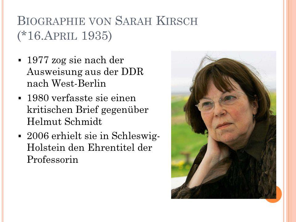 B IOGRAPHIE VON S ARAH K IRSCH (*16.A PRIL 1935)  1977 zog sie nach der Ausweisung aus der DDR nach West-Berlin  1980 verfasste sie einen kritischen