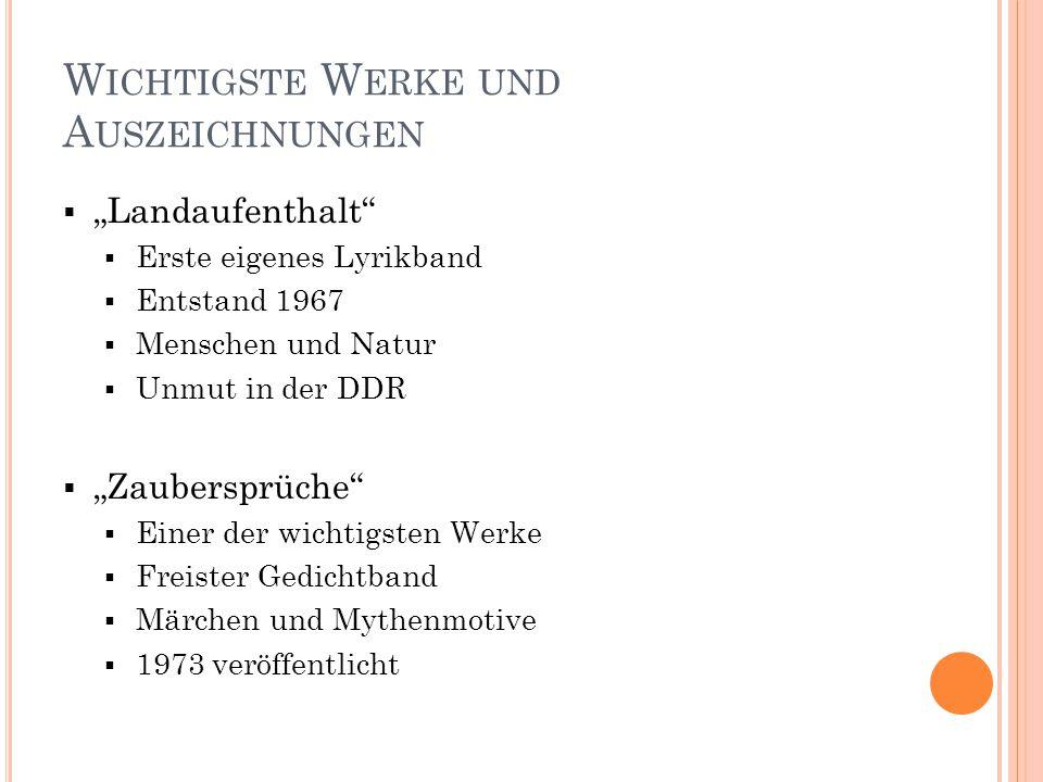 """W ICHTIGSTE W ERKE UND A USZEICHNUNGEN  """"Landaufenthalt""""  Erste eigenes Lyrikband  Entstand 1967  Menschen und Natur  Unmut in der DDR  """"Zaubers"""