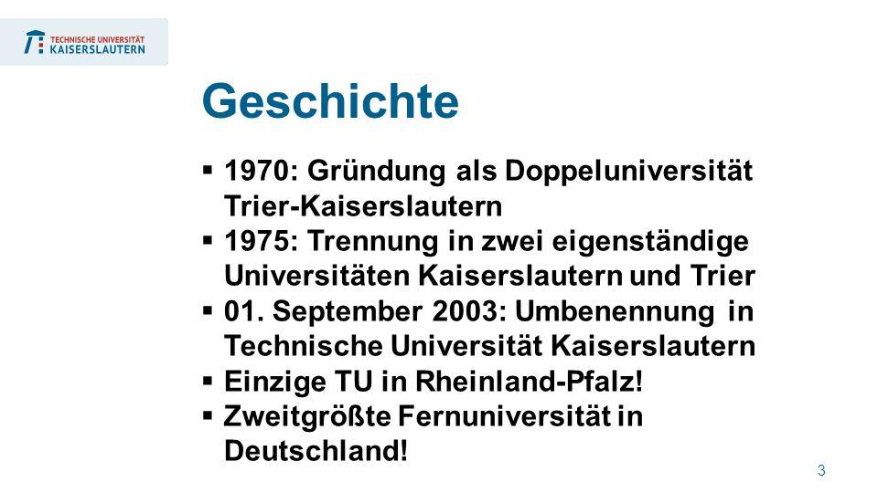 3  1970: Gründung als Doppeluniversität Trier-Kaiserslautern  1975: Trennung in zwei eigenständige Universitäten Kaiserslautern und Trier  01.
