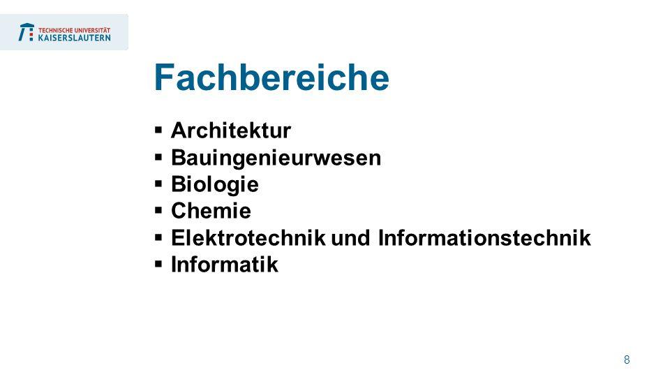 8  Architektur  Bauingenieurwesen  Biologie  Chemie  Elektrotechnik und Informationstechnik  Informatik Fachbereiche