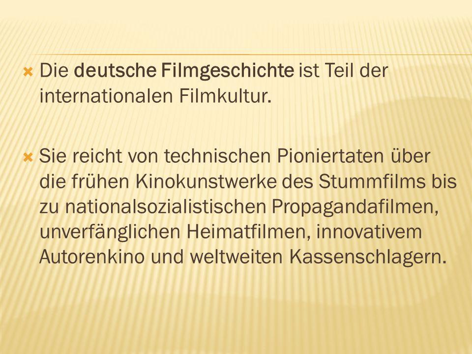 Die deutsche Filmgeschichte ist Teil der internationalen Filmkultur.  Sie reicht von technischen Pioniertaten über die frühen Kinokunstwerke des St