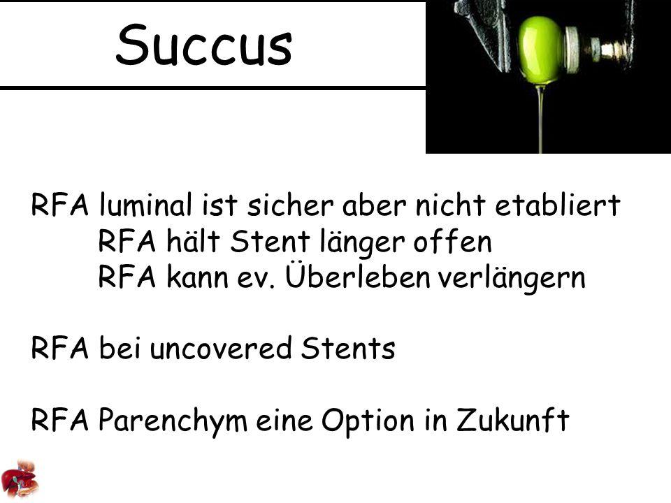 Succus RFA luminal ist sicher aber nicht etabliert RFA hält Stent länger offen RFA kann ev.