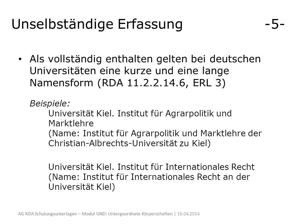 Unselbständige Erfassung -5- Als vollständig enthalten gelten bei deutschen Universitäten eine kurze und eine lange Namensform (RDA 11.2.2.14.6, ERL 3