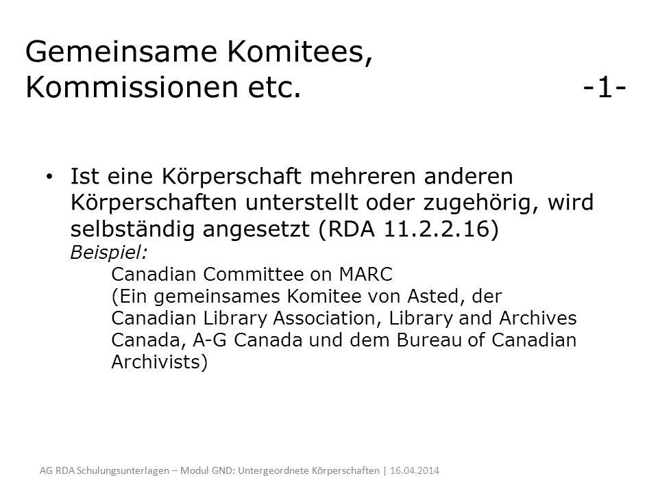 Gemeinsame Komitees, Kommissionen etc. -1- Ist eine Körperschaft mehreren anderen Körperschaften unterstellt oder zugehörig, wird selbständig angesetz