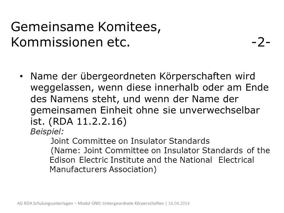 Gemeinsame Komitees, Kommissionen etc. -2- Name der übergeordneten Körperschaften wird weggelassen, wenn diese innerhalb oder am Ende des Namens steht