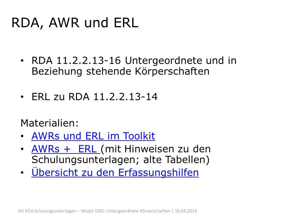 RDA, AWR und ERL RDA 11.2.2.13-16 Untergeordnete und in Beziehung stehende Körperschaften ERL zu RDA 11.2.2.13-14 Materialien: AWRs und ERL im Toolkit