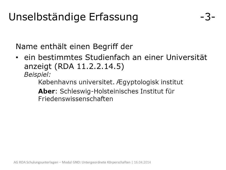 Unselbständige Erfassung -3- Name enthält einen Begriff der ein bestimmtes Studienfach an einer Universität anzeigt (RDA 11.2.2.14.5) Beispiel: Københ