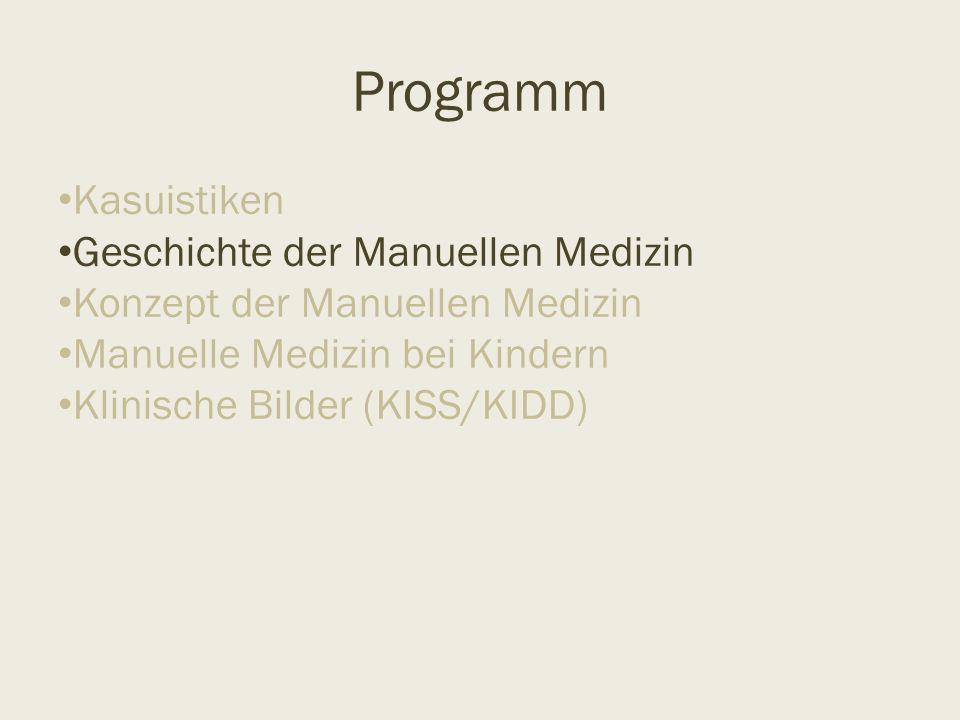Programm Kasuistiken Geschichte der Manuellen Medizin Konzept der Manuellen Medizin Manuelle Medizin bei Kindern Klinische Bilder (KISS/KIDD)