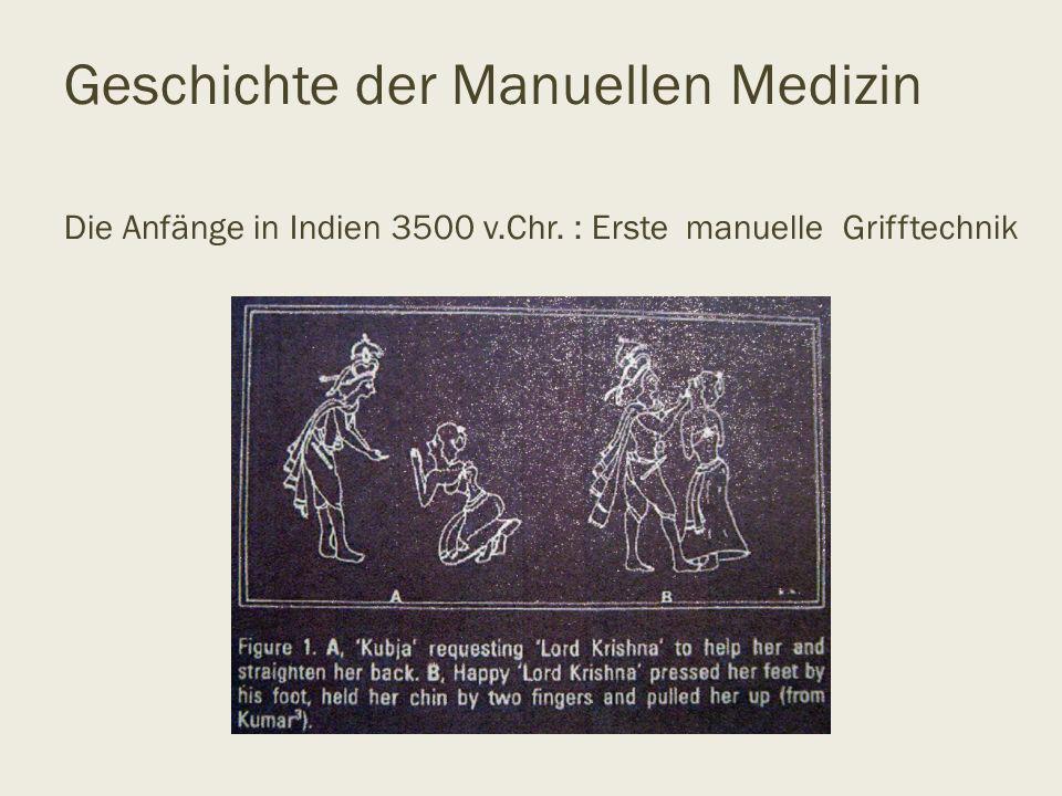 Geschichte der Manuellen Medizin Die Anfänge in Indien 3500 v.Chr. : Erste manuelle Grifftechnik