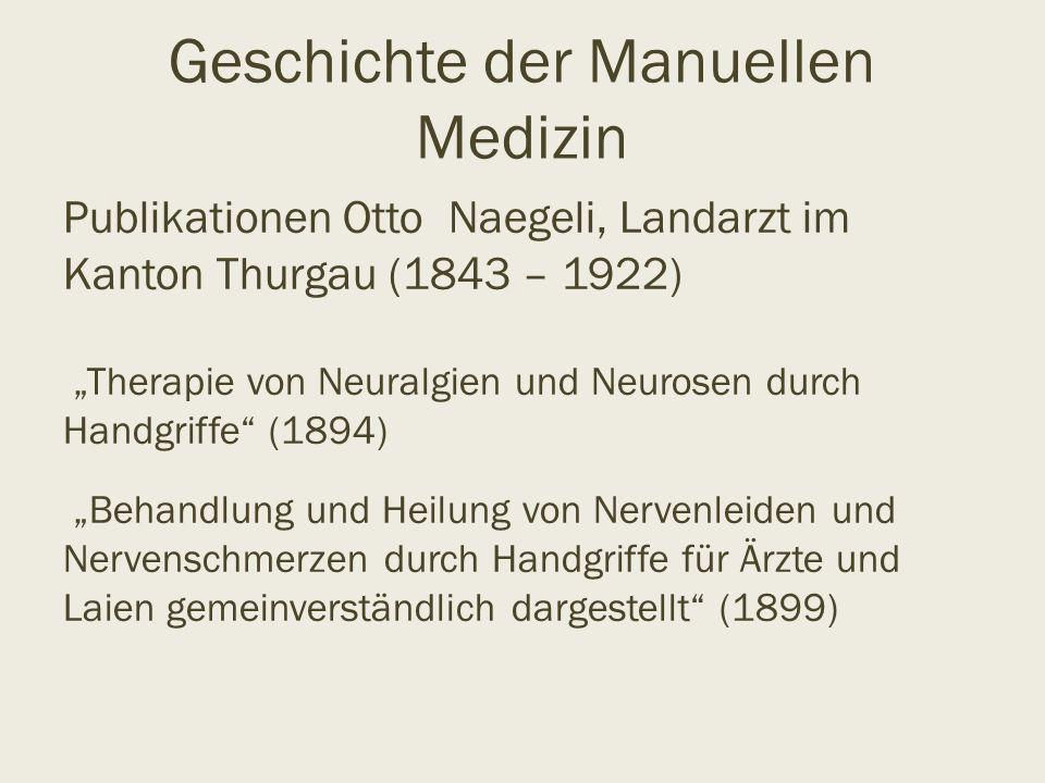 """Geschichte der Manuellen Medizin Publikationen Otto Naegeli, Landarzt im Kanton Thurgau (1843 – 1922) """"Therapie von Neuralgien und Neurosen durch Hand"""