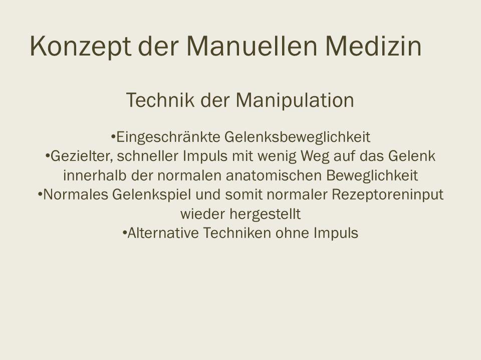 Konzept der Manuellen Medizin Technik der Manipulation Eingeschränkte Gelenksbeweglichkeit Gezielter, schneller Impuls mit wenig Weg auf das Gelenk in