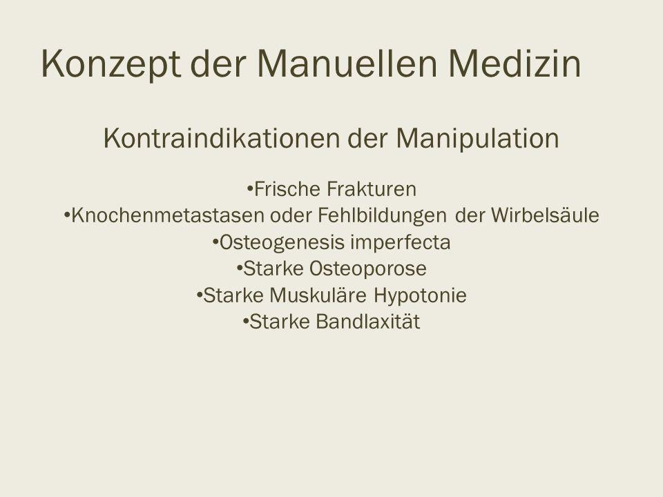 Konzept der Manuellen Medizin Kontraindikationen der Manipulation Frische Frakturen Knochenmetastasen oder Fehlbildungen der Wirbelsäule Osteogenesis