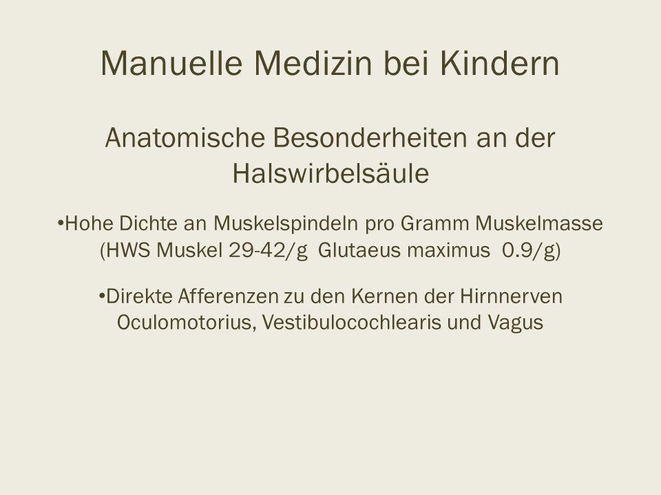 Manuelle Medizin bei Kindern Anatomische Besonderheiten an der Halswirbelsäule Hohe Dichte an Muskelspindeln pro Gramm Muskelmasse (HWS Muskel 29-42/g