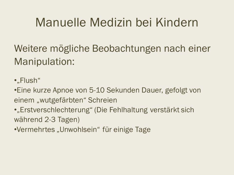 """Manuelle Medizin bei Kindern Weitere mögliche Beobachtungen nach einer Manipulation: """"Flush"""" Eine kurze Apnoe von 5-10 Sekunden Dauer, gefolgt von ein"""