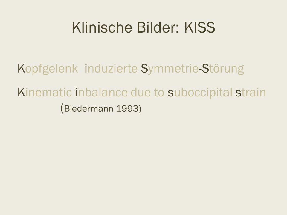 Klinische Bilder: KISS Kopfgelenk induzierte Symmetrie-Störung Kinematic inbalance due to suboccipital strain ( Biedermann 1993)
