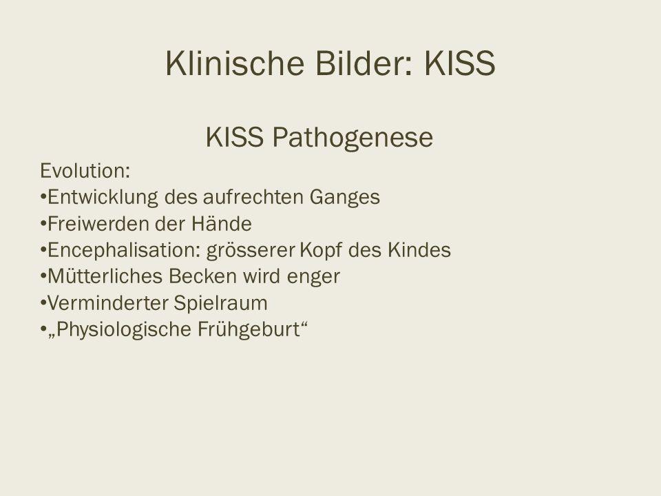 Klinische Bilder: KISS KISS Pathogenese Evolution: Entwicklung des aufrechten Ganges Freiwerden der Hände Encephalisation: grösserer Kopf des Kindes M