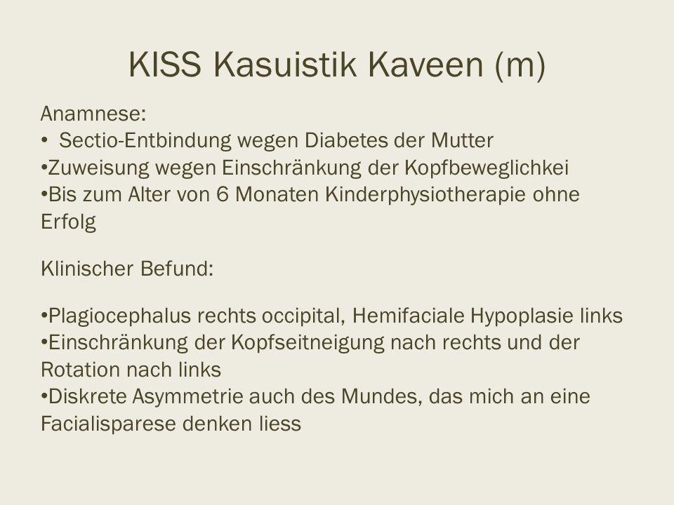 KISS Kasuistik Kaveen (m) Anamnese: Sectio-Entbindung wegen Diabetes der Mutter Zuweisung wegen Einschränkung der Kopfbeweglichkei Bis zum Alter von 6