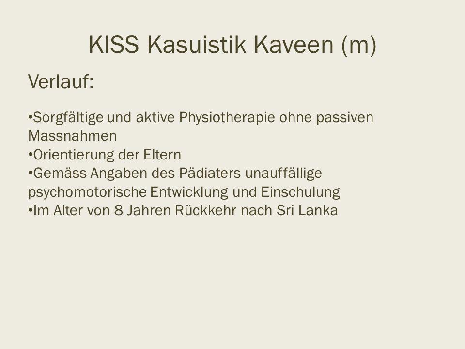 KISS Kasuistik Kaveen (m) Verlauf: Sorgfältige und aktive Physiotherapie ohne passiven Massnahmen Orientierung der Eltern Gemäss Angaben des Pädiaters