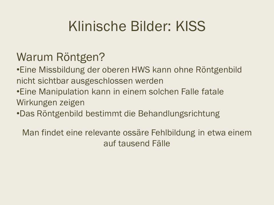 Klinische Bilder: KISS Warum Röntgen? Eine Missbildung der oberen HWS kann ohne Röntgenbild nicht sichtbar ausgeschlossen werden Eine Manipulation kan