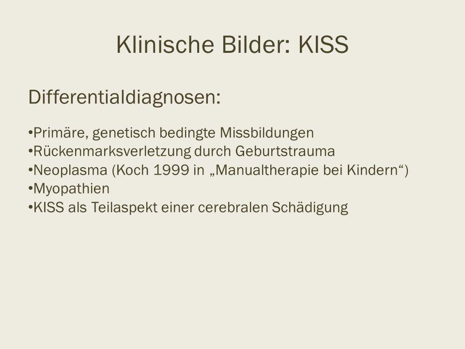 Klinische Bilder: KISS Differentialdiagnosen: Primäre, genetisch bedingte Missbildungen Rückenmarksverletzung durch Geburtstrauma Neoplasma (Koch 1999