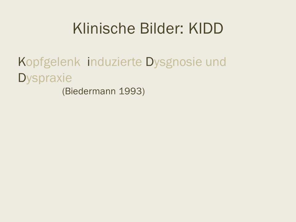 Klinische Bilder: KIDD Kopfgelenk induzierte Dysgnosie und Dyspraxie (Biedermann 1993)