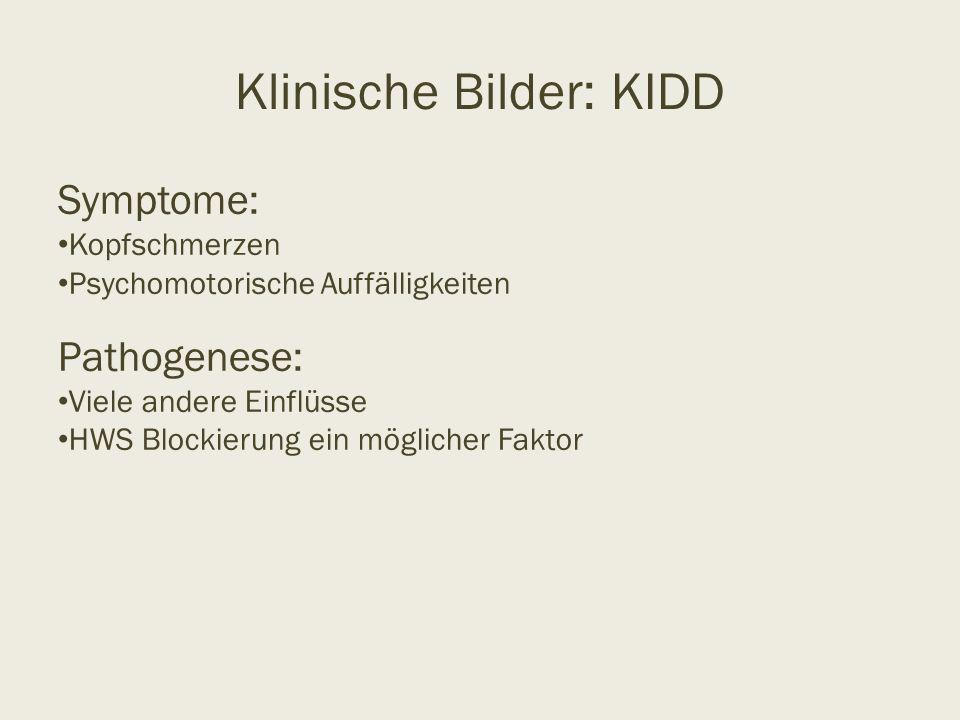 Klinische Bilder: KIDD Symptome: Kopfschmerzen Psychomotorische Auffälligkeiten Pathogenese: Viele andere Einflüsse HWS Blockierung ein möglicher Fakt
