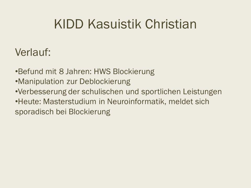KIDD Kasuistik Christian Verlauf: Befund mit 8 Jahren: HWS Blockierung Manipulation zur Deblockierung Verbesserung der schulischen und sportlichen Lei