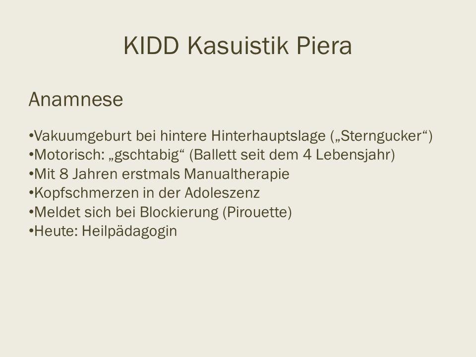"""KIDD Kasuistik Piera Anamnese Vakuumgeburt bei hintere Hinterhauptslage (""""Sterngucker"""") Motorisch: """"gschtabig"""" (Ballett seit dem 4 Lebensjahr) Mit 8 J"""