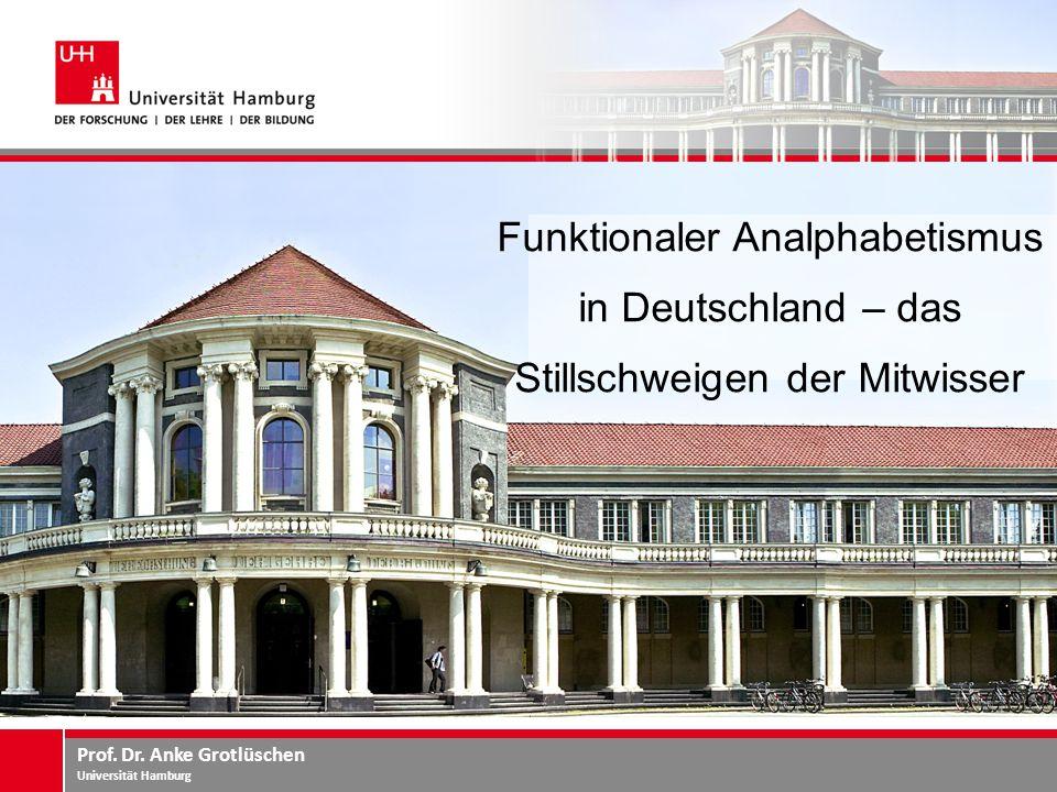Funktionaler Analphabetismus in Deutschland – das Stillschweigen der Mitwisser Prof. Dr. Anke Grotlüschen Universität Hamburg