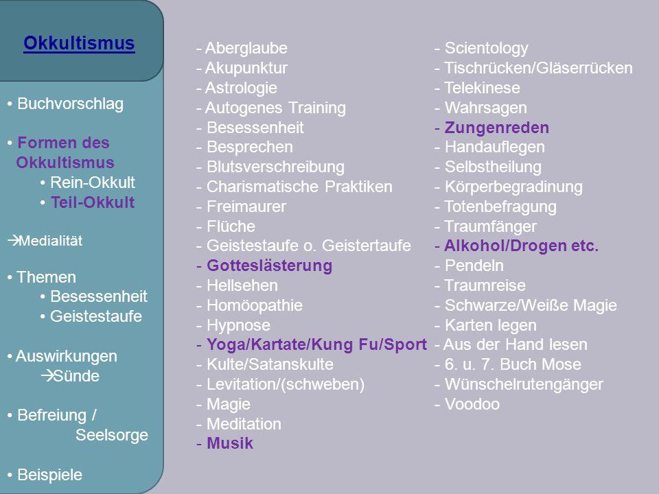 Okkultismus Buchvorschlag Formen des Okkultismus Rein-Okkult Teil-Okkult  Medialität Themen Besessenheit Geistestaufe Auswirkungen  Sünde Befreiung / Seelsorge Beispiele Was ist Medialität.