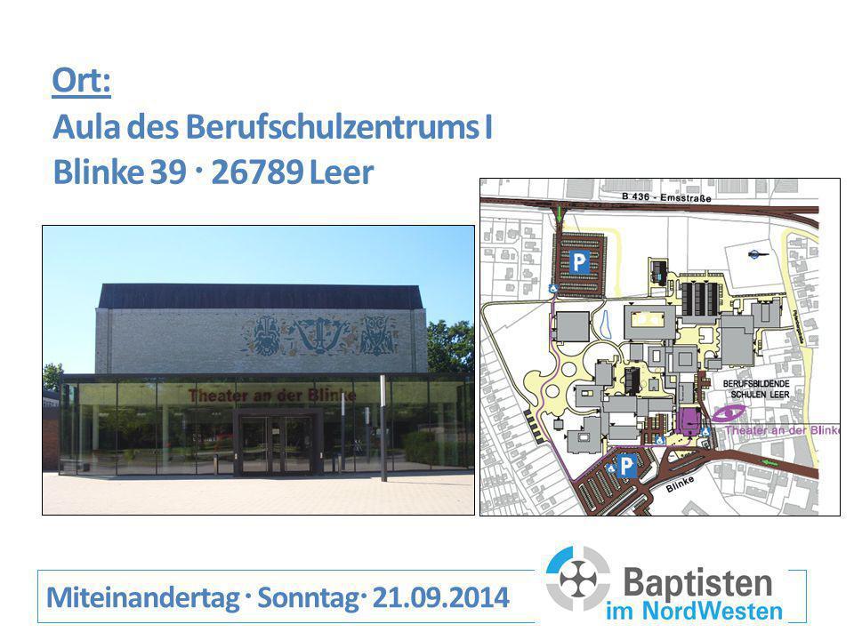 Ort: Miteinandertag  Sonntag  21.09.2014 Aula des Berufschulzentrums I Blinke 39  26789 Leer