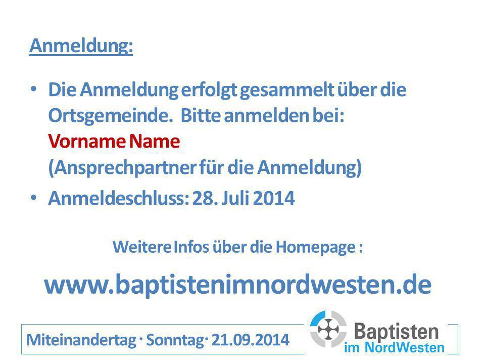 Anmeldung: Miteinandertag  Sonntag  21.09.2014 Die Anmeldung erfolgt gesammelt über die Ortsgemeinde.