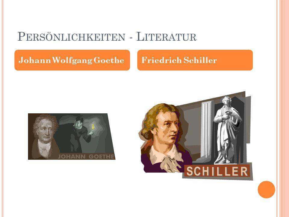 P ERSÖNLICHKEITEN - L ITERATUR Johann Wolfgang GoetheFriedrich Schiller