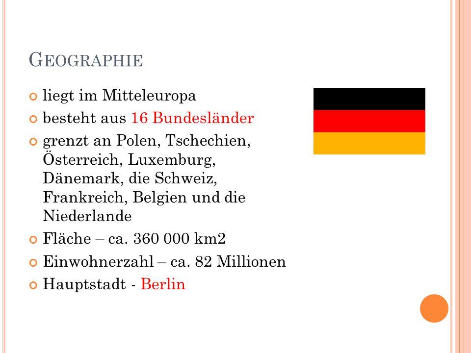 G EOGRAPHIE liegt im Mitteleuropa besteht aus 16 Bundesländer grenzt an Polen, Tschechien, Österreich, Luxemburg, Dänemark, die Schweiz, Frankreich, Belgien und die Niederlande Fläche – ca.