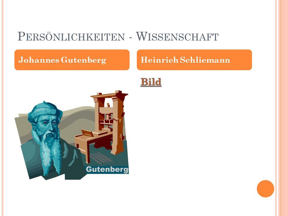 P ERSÖNLICHKEITEN - W ISSENSCHAFT Johannes GutenbergHeinrich Schliemann