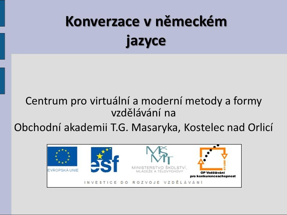 Konverzace v německém jazyce Centrum pro virtuální a moderní metody a formy vzdělávání na Obchodní akademii T.G. Masaryka, Kostelec nad Orlicí