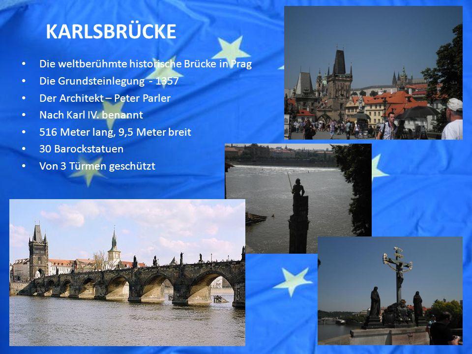 KARLSBRÜCKE Die weltberühmte historische Brücke in Prag Die Grundsteinlegung - 1357 Der Architekt – Peter Parler Nach Karl IV.