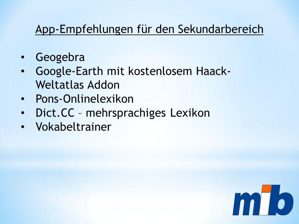 App-Empfehlungen für den Sekundarbereich Geogebra Google-Earth mit kostenlosem Haack- Weltatlas Addon Pons-Onlinelexikon Dict.CC – mehrsprachiges Lexikon Vokabeltrainer
